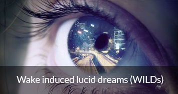 Wake induced lucid dreams (WILDs)