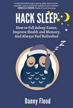 Five Sleep Hacks for Deeper Sleep, Better Memory and Vivid