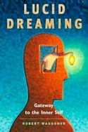 Lucid Dreaming: Gateway to the Inner Self by Robert Waggoner