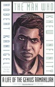 The Man Who Knew Inifinity: A Life of the Genius Ramanujan by Robert Kanigel