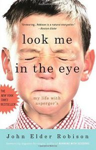 Look Me in the Eye: My Life with Asperger's by John Elder Robinson